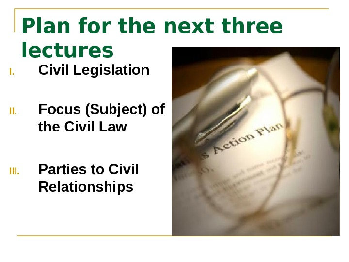 Plan for the next three lectures I. Civil Legislation II. Focus (Subject) of the