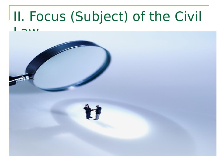 II. Focus (Subject) of the Civil Law