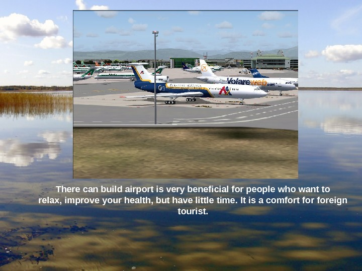 There can build airport is very beneficial for people who want to relax, improve your health,