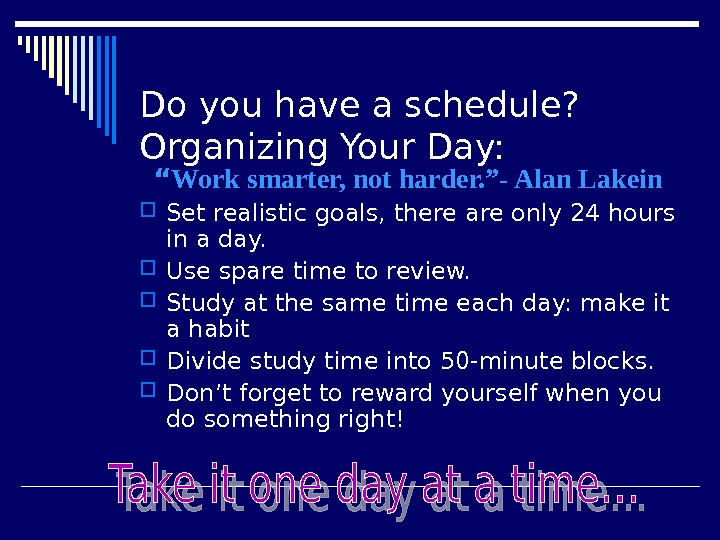 "Do you have a schedule? Organizing Your Day: "" Work smarter, not harder. ""- Alan Lakein"