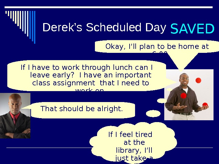 Derek's Scheduled Day SAVED If I have to work through lunch can I leave early?