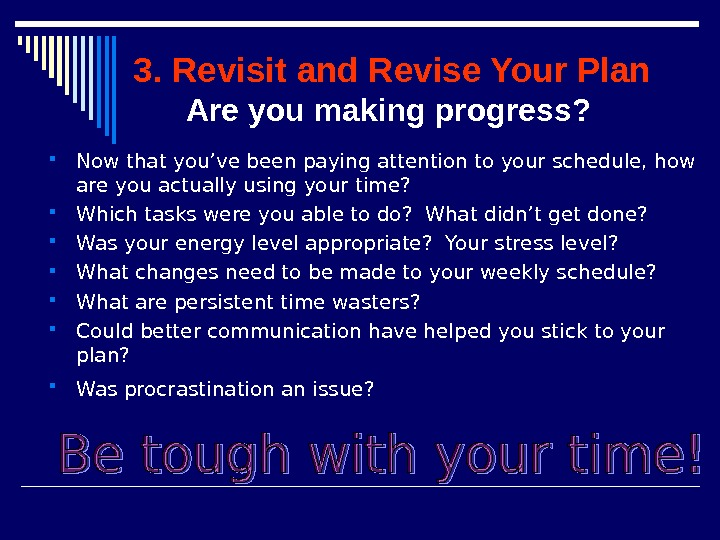 3. Revisit and Revise Your Plan Are you making progress?  Now that you've been paying