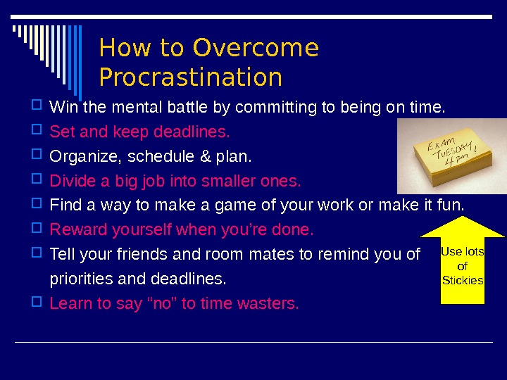 How to Overcome Procrastination Win the mental battle by committing to being on time.  Set