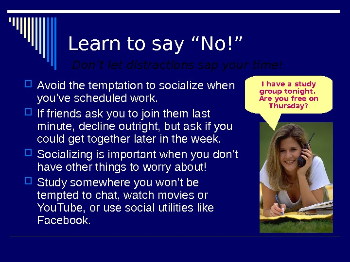 "Learn to say ""No!"" Avoid the temptation to socialize when you've scheduled work.  If friends"