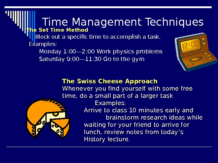 Time Management Techniques The Set Time Method Block out a specific time to accomplish a task.