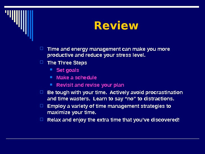 Review Time and energy management can make you more productive and reduce your stress level.