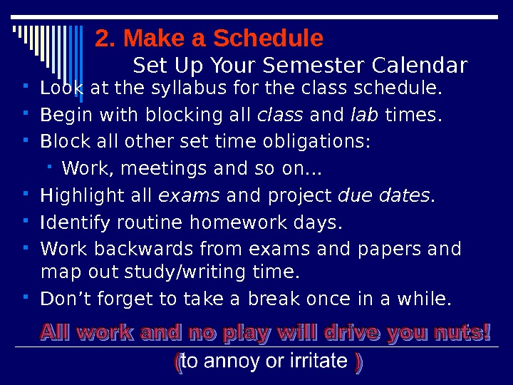 2. Make a Schedule Set Up Your Semester Calendar Look at the syllabus for the class