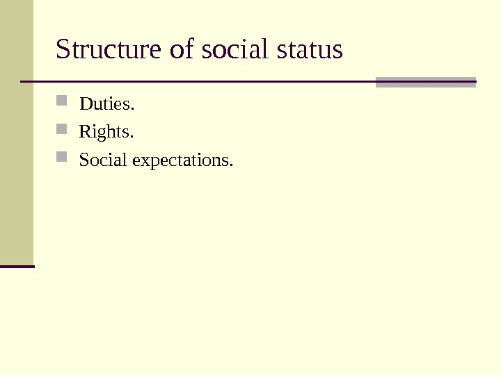 Structure of social status  Duties. Rights. Social expectations.