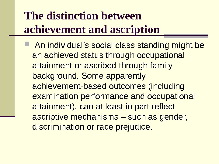 The distinction between achievement and ascription  An individual's social class standing might be an achieved