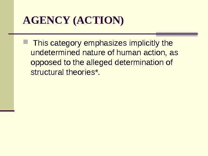 AGENCY (ACTION)  This category emphasizes implicitly the undetermined nature of human action, as opposed to
