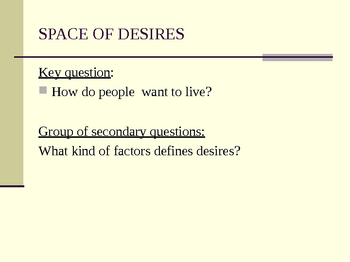 SPACE OF DESIRES Key question :  How do people want to live?  Group of