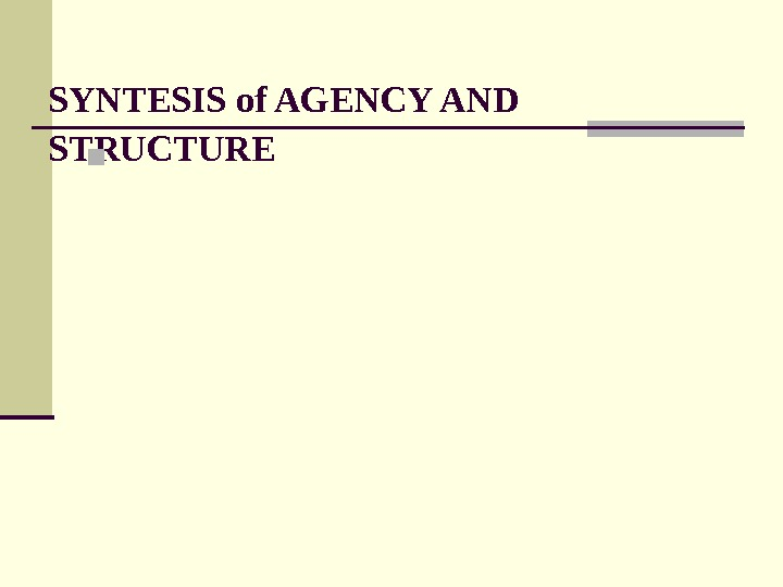 SYNTESIS of AGENCY AND STRUCTURE