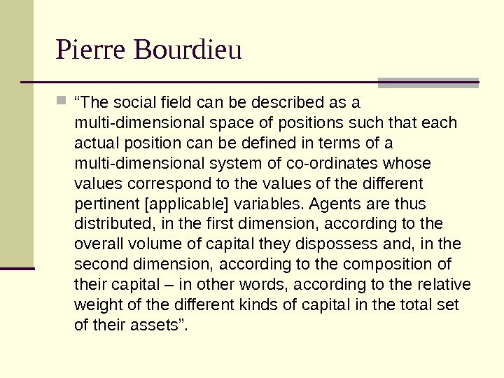 "Pierre Bourdieu "" The social field can be described as a multi-dimensional space of positions such"