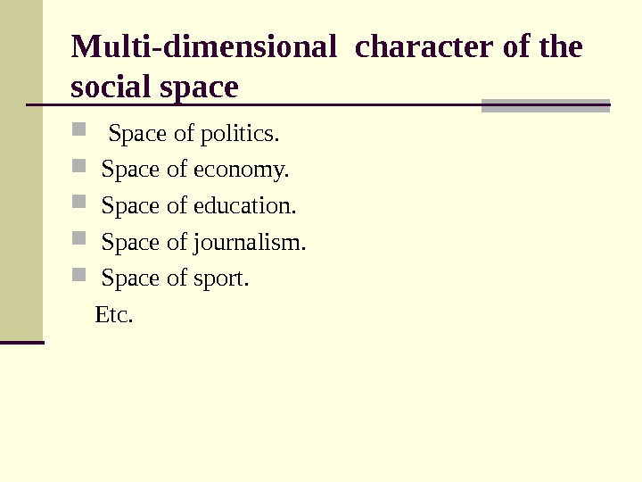 Multi-dimensional character of the social space Space of politics. Space of economy. Space of education. Space