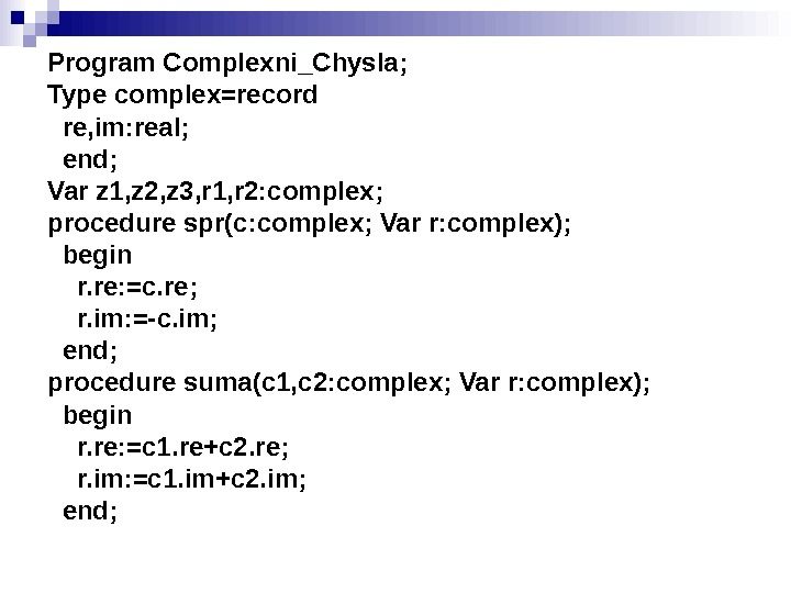 Program Complexni_Chysla; Type complex=record  re, im: real; end; Var z 1, z 2,