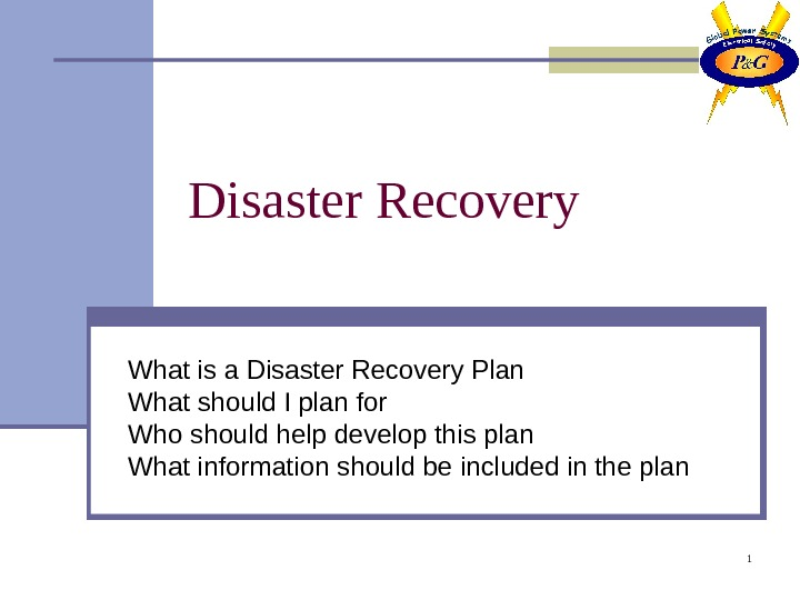 1 Disaster Recovery What is a Disaster Recovery Plan What should I plan for