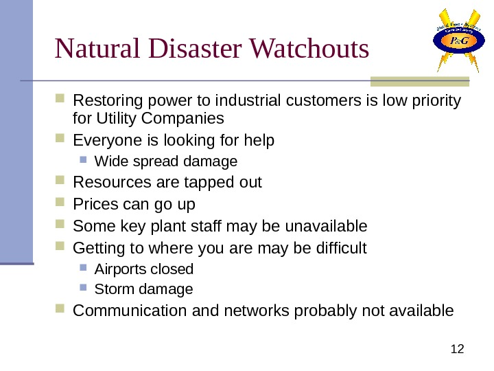12 Natural Disaster Watchouts Restoring power to industrial customers is low priority for Utility