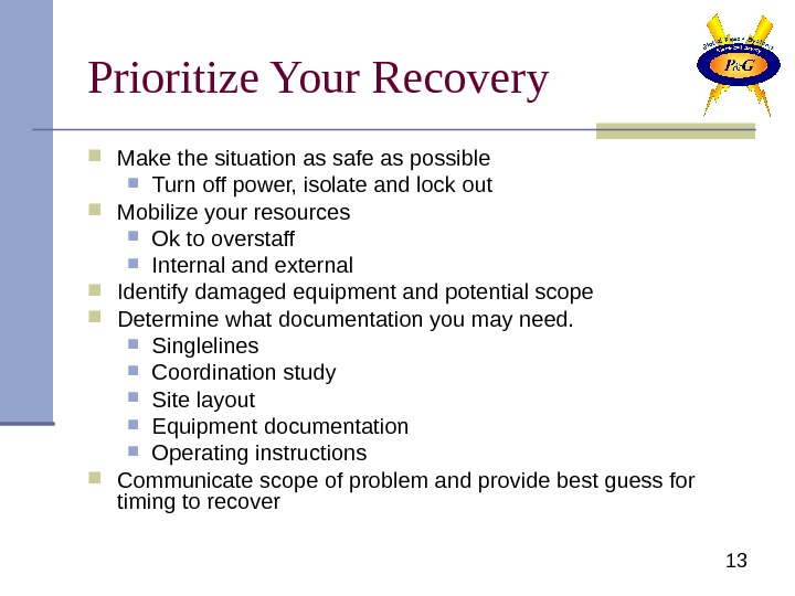 13 Prioritize Your Recovery Make the situation as safe as possible Turn off power,