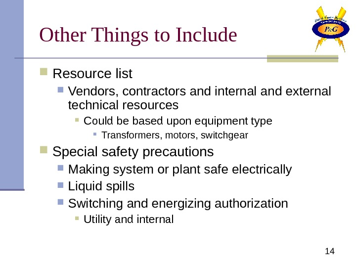 14 Other Things to Include Resource list Vendors, contractors and internal and external technical