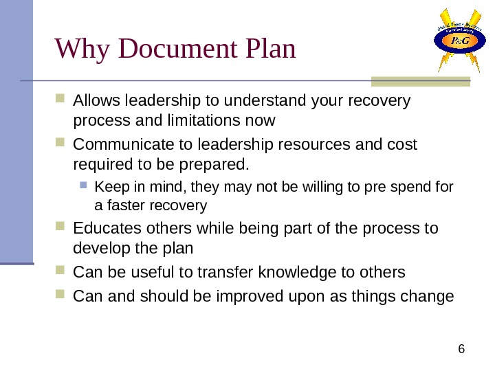 6 Why Document Plan Allows leadership to understand your recovery process and limitations now
