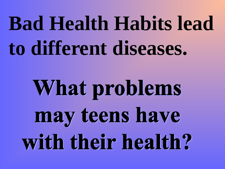 Bad Health Habits lead to different diseases.