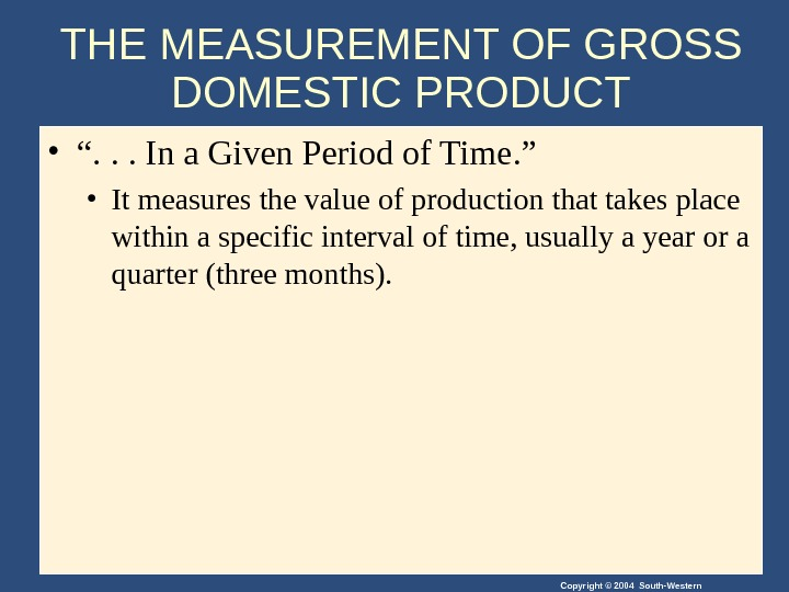 "Copyright © 2004 South-Western. THE MEASUREMENT OF GROSS DOMESTIC PRODUCT • "". . . In a"