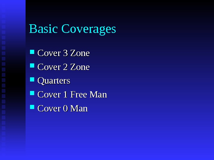 Basic Coverages Cover 3 Zone Cover 2 Zone Quarters Cover 1 Free Man Cover