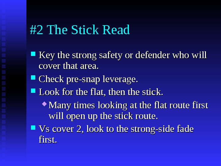 #2 The Stick Read  Key the strong safety or defender who will cover