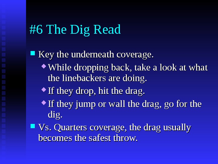 #6 The Dig Read Key the underneath coverage.  While dropping back, take a