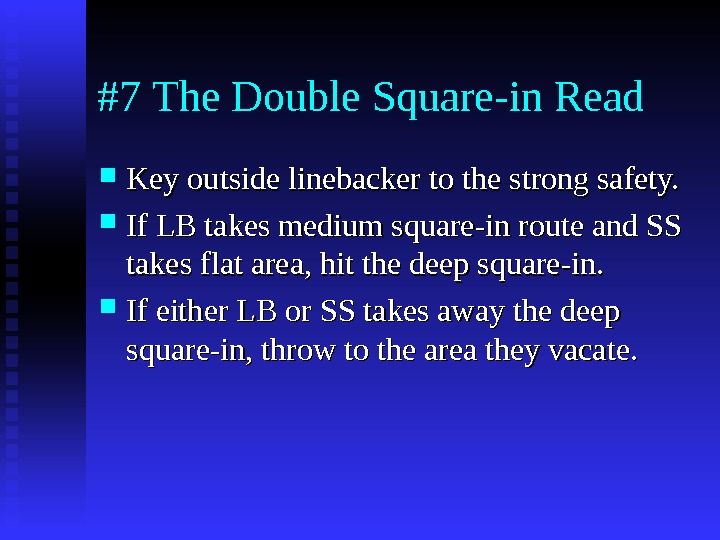 #7 The Double Square-in Read Key outside linebacker to the strong safety.  If