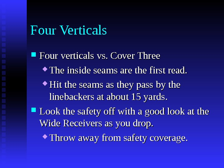 Four verticals vs. Cover Three The inside seams are the first read.  Hit