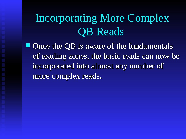Incorporating More Complex QB Reads  Once the QB is aware of the fundamentals