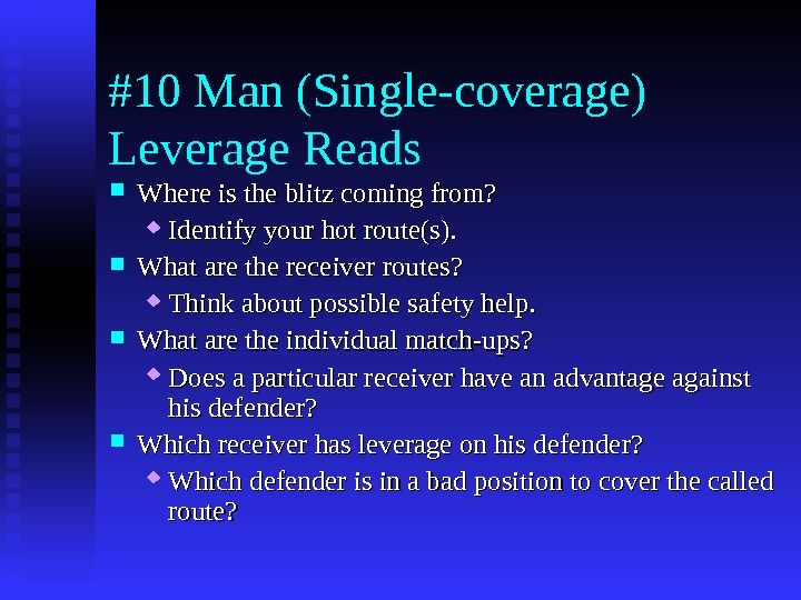#10 Man (Single-coverage) Leverage Reads Where is the blitz coming from?  Identify your