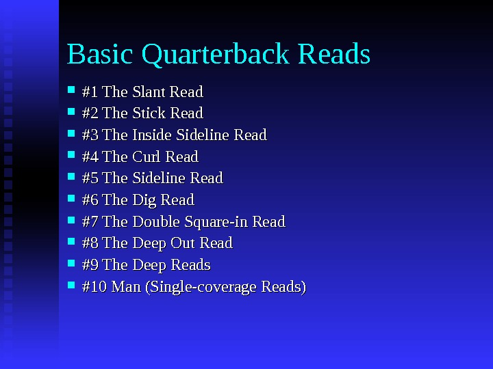 Basic Quarterback Reads #1 The Slant Read #2 The Stick Read #3 The Inside