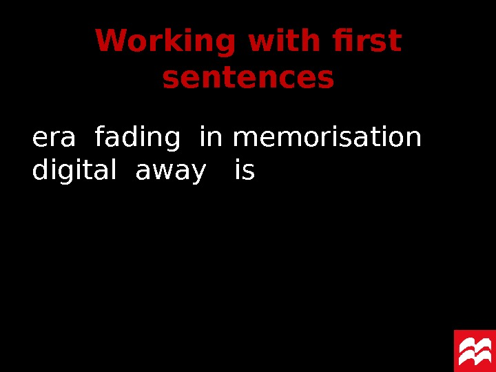 Working with first sentences e ra fading in memorisation digital away  is
