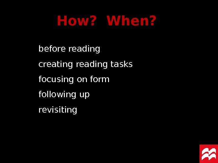 How?  When?  before reading creating reading tasks focusing on form following up revisiting