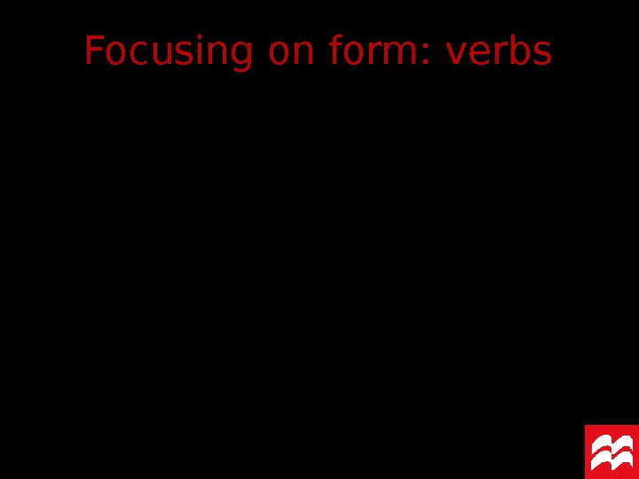 Focusing on form: verbs