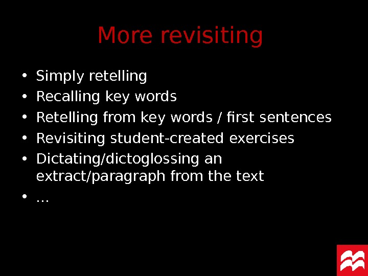• Simply retelling • Recalling key words • Retelling from key words / first sentences