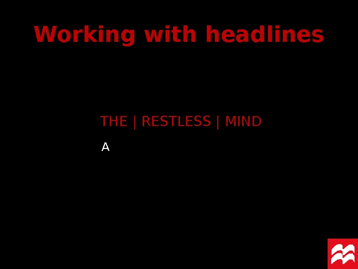 THE | RESTLESS | MIND Working with headlines A