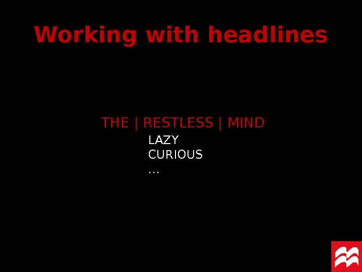 THE | RESTLESS | MIND Working with headlines LAZY CURIOUS …