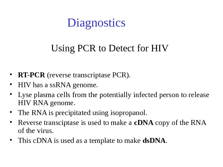 Using PCR to Detect for HIV • RT-PCR (reverse transcriptase PCR).  • HIV