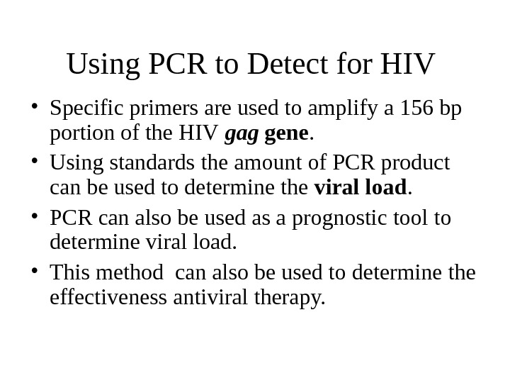Using PCR to Detect for HIV • Specific primers are used to amplify a