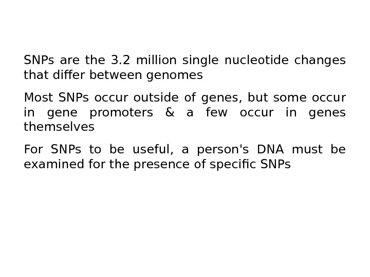 SNPs are the 3. 2 million single nucleotide changes  that differ between genomes