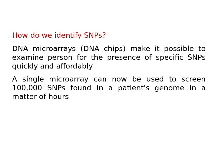 How do we identify SNPs? DNA microarrays (DNA chips) make it possible to examine