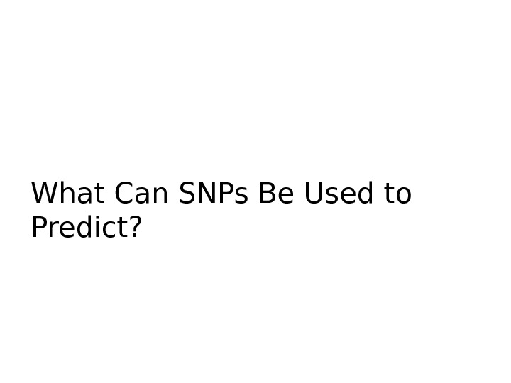 What Can SNPs Be Used to Predict?