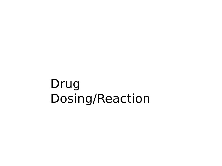 Drug Dosing/Reaction