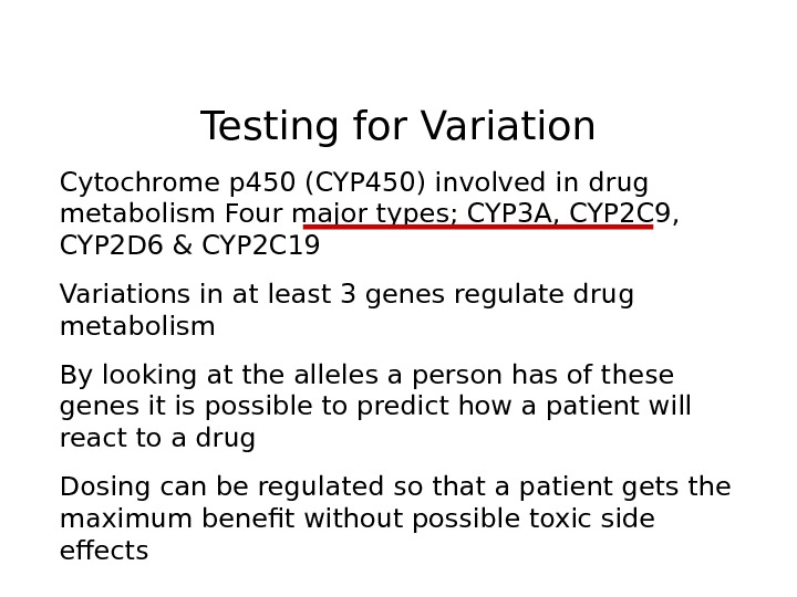 Testing for Variation Cytochrome p 450 (CYP 450) involved in drug metabolism Four major
