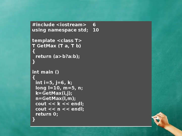 #include iostream using namespace std; template class T T Get. Max (T a, T b) {