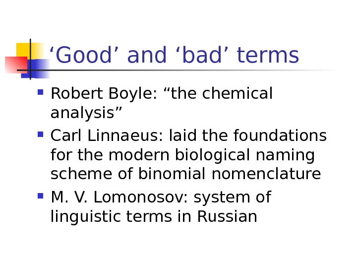 "' Good' and 'bad' terms Robert Boyle: ""the chemical analysis"" Carl Linnaeus: laid the foundations for"
