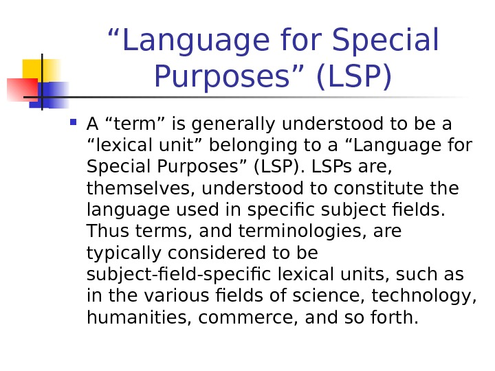 """ Language for Special Purposes"" (LSP) A ""term"" is generally understood to be a ""lexical unit"""